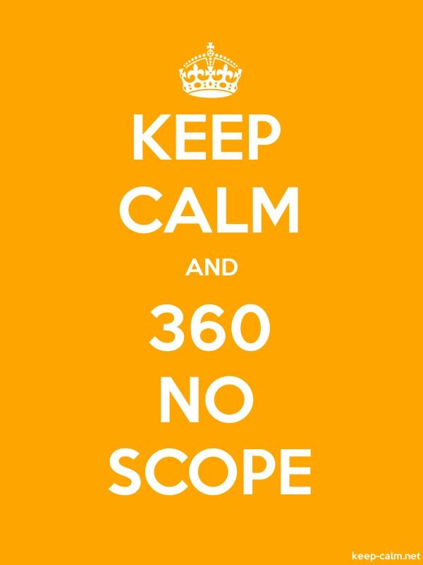 KEEP CALM AND 360 NO SCOPE - white/orange - Default (600x800)