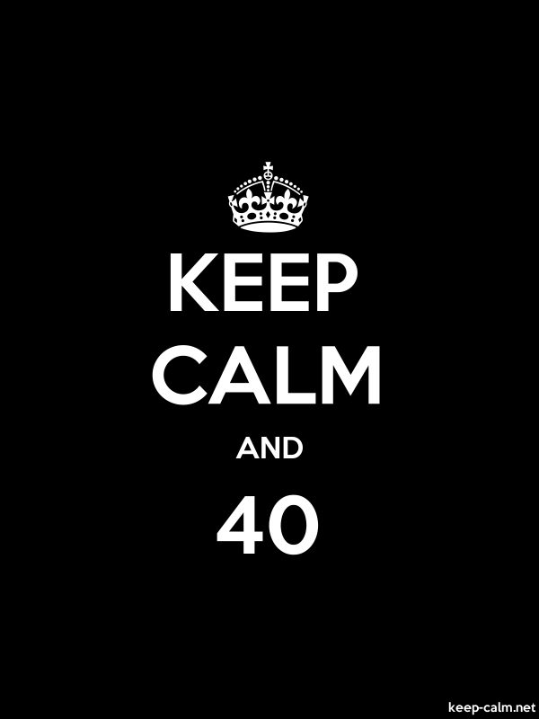 KEEP CALM AND 40 - white/black - Default (600x800)