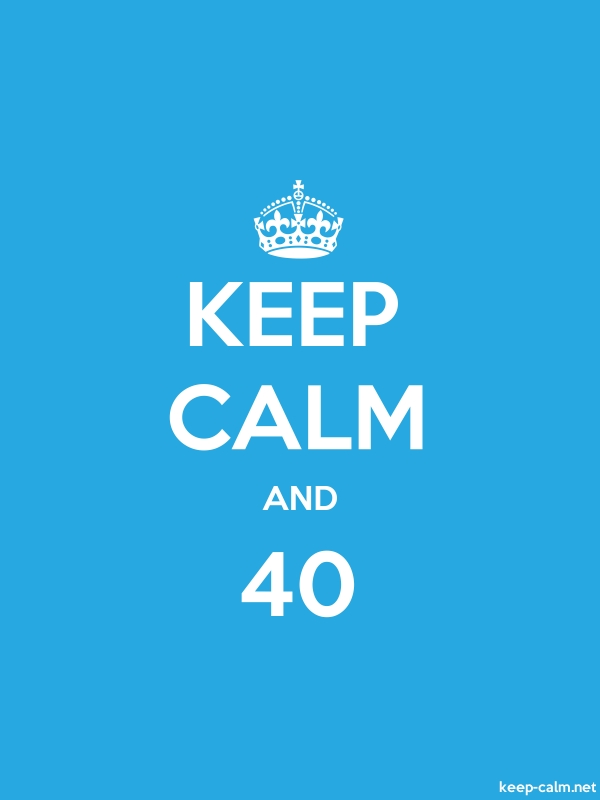 KEEP CALM AND 40 - white/blue - Default (600x800)