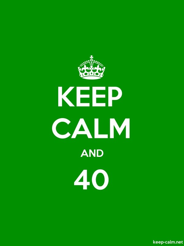 KEEP CALM AND 40 - white/green - Default (600x800)
