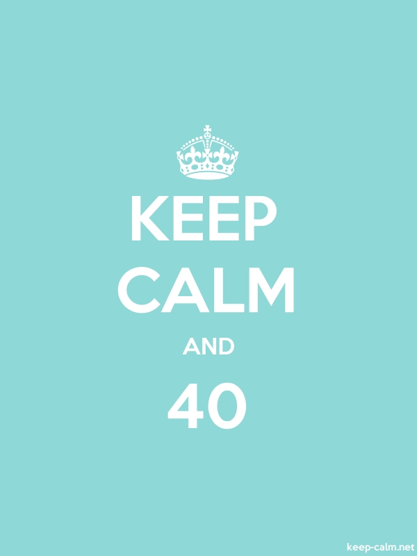 KEEP CALM AND 40 - white/lightblue - Default (600x800)