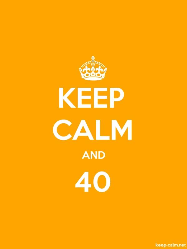 KEEP CALM AND 40 - white/orange - Default (600x800)