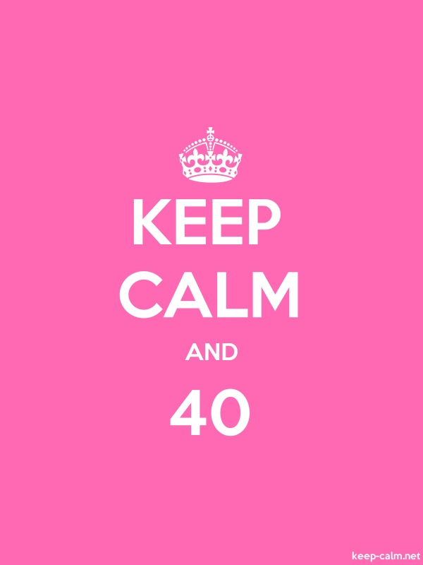 KEEP CALM AND 40 - white/pink - Default (600x800)