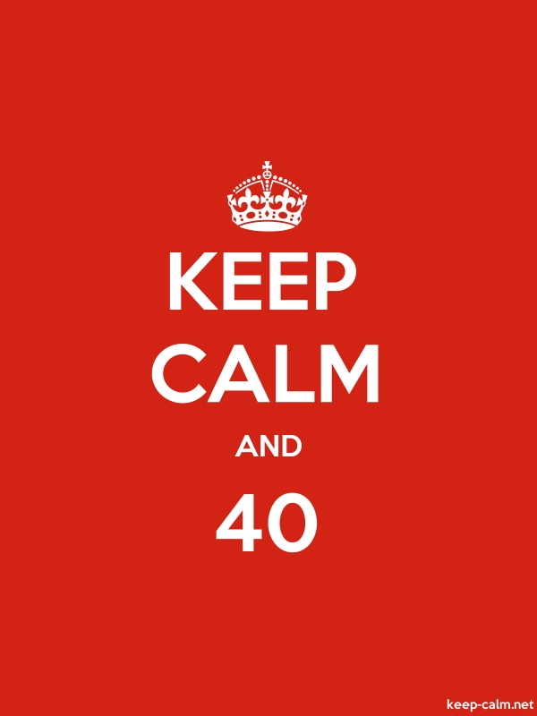 KEEP CALM AND 40 - white/red - Default (600x800)