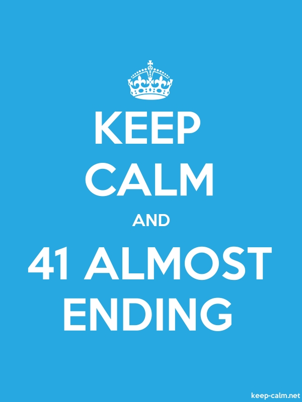 KEEP CALM AND 41 ALMOST ENDING - white/blue - Default (600x800)