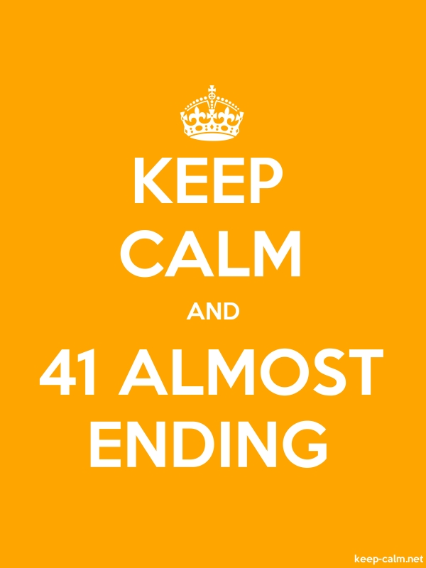 KEEP CALM AND 41 ALMOST ENDING - white/orange - Default (600x800)