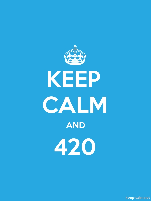 KEEP CALM AND 420 - white/blue - Default (600x800)
