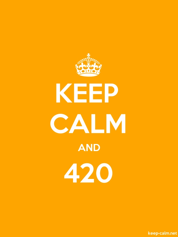KEEP CALM AND 420 - white/orange - Default (600x800)