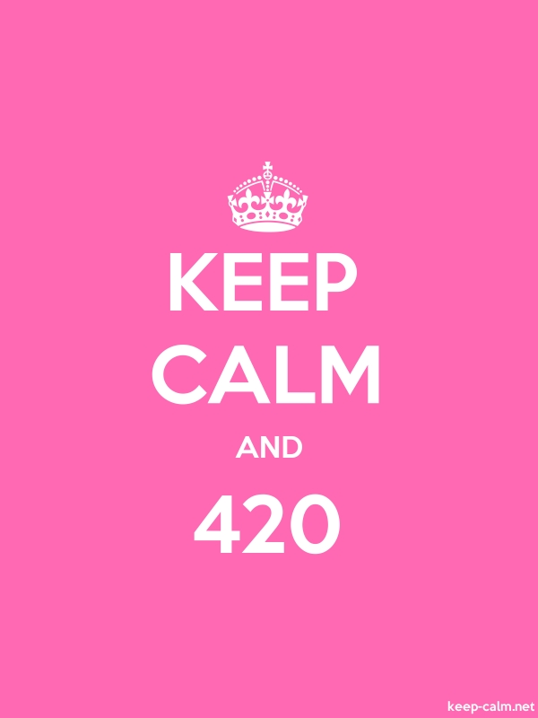 KEEP CALM AND 420 - white/pink - Default (600x800)