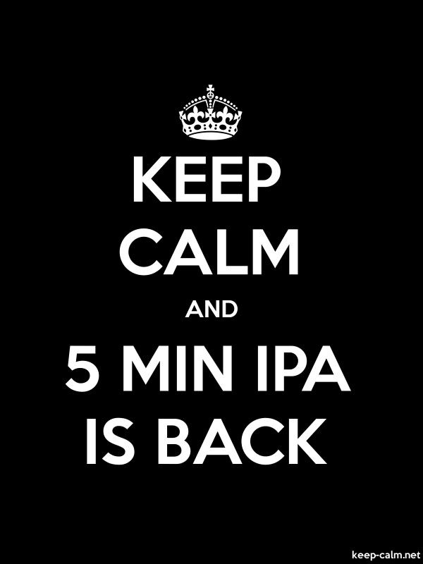 KEEP CALM AND 5 MIN IPA IS BACK - white/black - Default (600x800)
