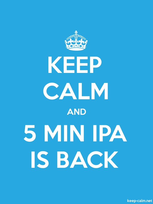 KEEP CALM AND 5 MIN IPA IS BACK - white/blue - Default (600x800)
