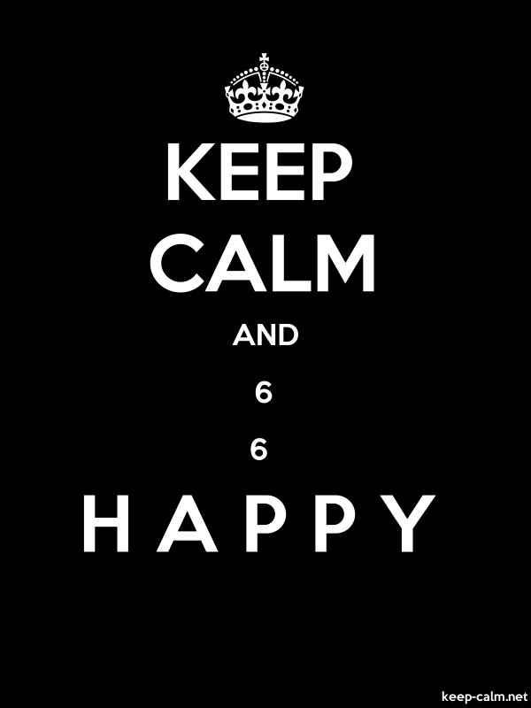 KEEP CALM AND 6 6  H A P P Y - white/black - Default (600x800)