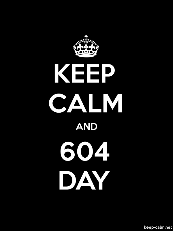 KEEP CALM AND 604 DAY - white/black - Default (600x800)