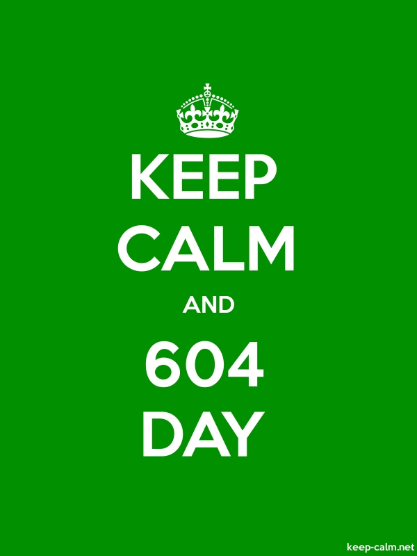 KEEP CALM AND 604 DAY - white/green - Default (600x800)