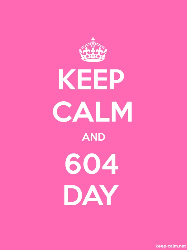 KEEP CALM AND 604 DAY - white/pink - Default (600x800)