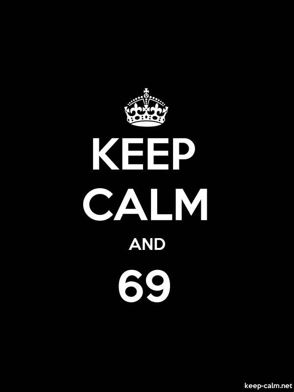 KEEP CALM AND 69 - white/black - Default (600x800)