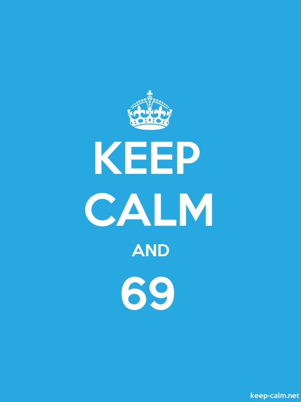 KEEP CALM AND 69 - white/blue - Default (600x800)