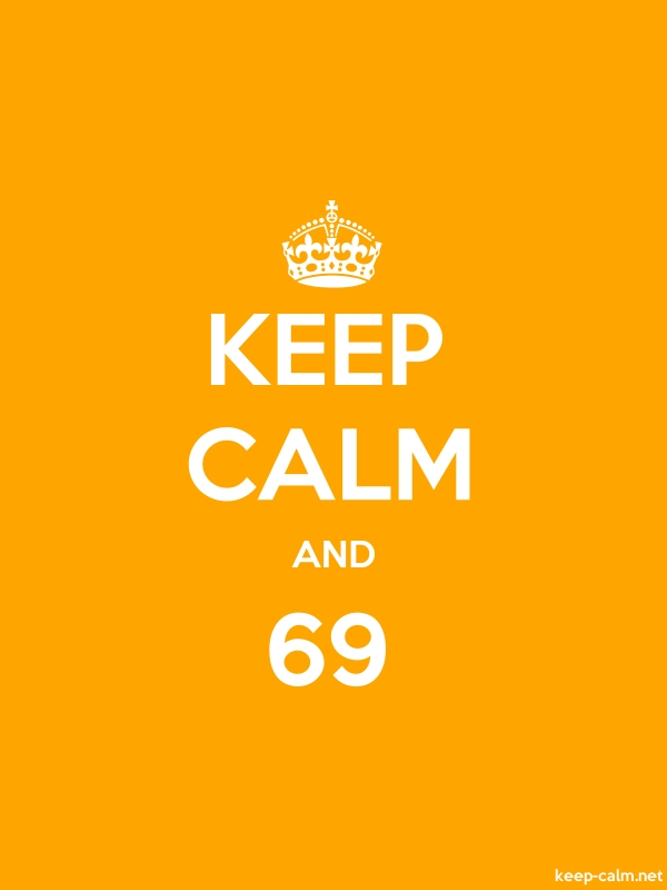 KEEP CALM AND 69 - white/orange - Default (600x800)