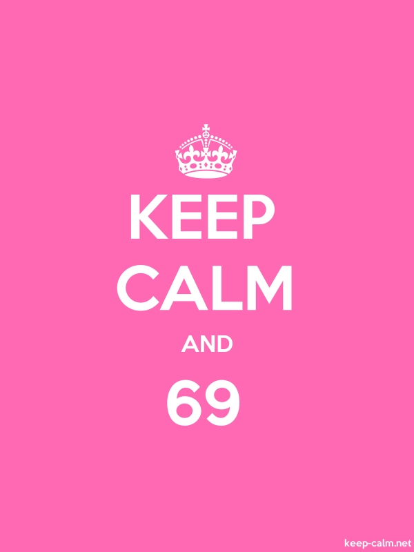 KEEP CALM AND 69 - white/pink - Default (600x800)