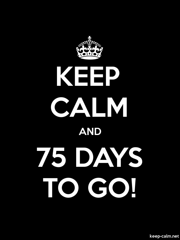 KEEP CALM AND 75 DAYS TO GO! - white/black - Default (600x800)