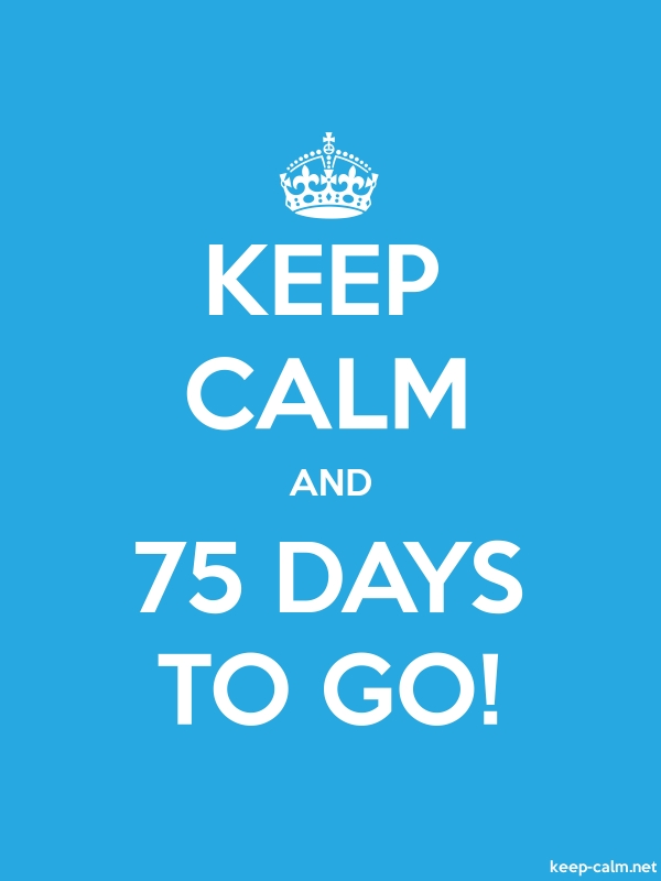 KEEP CALM AND 75 DAYS TO GO! - white/blue - Default (600x800)