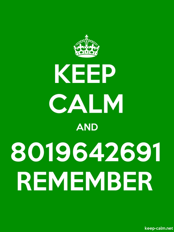 KEEP CALM AND 8019642691 REMEMBER - white/green - Default (600x800)