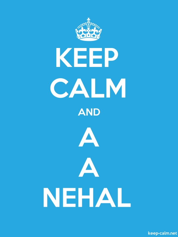 KEEP CALM AND A A NEHAL - white/blue - Default (600x800)