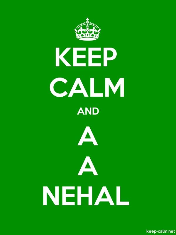 KEEP CALM AND A A NEHAL - white/green - Default (600x800)