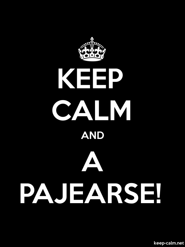 KEEP CALM AND A PAJEARSE! - white/black - Default (600x800)