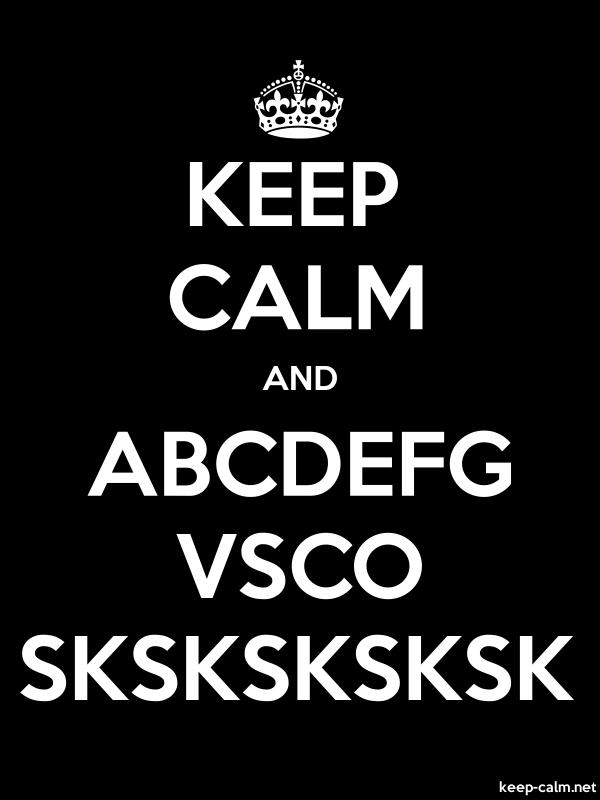 KEEP CALM AND ABCDEFG VSCO SKSKSKSKSK - white/black - Default (600x800)