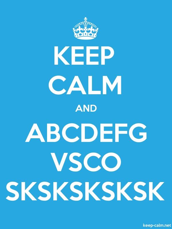 KEEP CALM AND ABCDEFG VSCO SKSKSKSKSK - white/blue - Default (600x800)