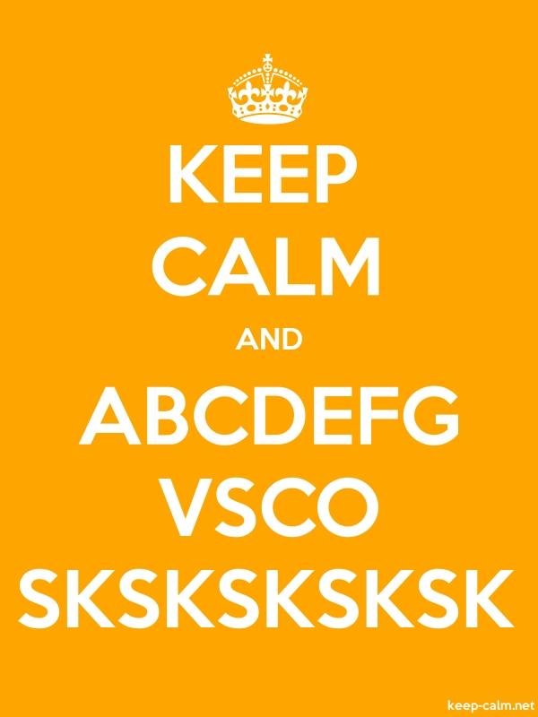 KEEP CALM AND ABCDEFG VSCO SKSKSKSKSK - white/orange - Default (600x800)