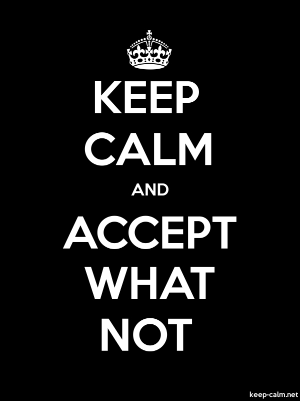 KEEP CALM AND ACCEPT WHAT NOT - white/black - Default (600x800)