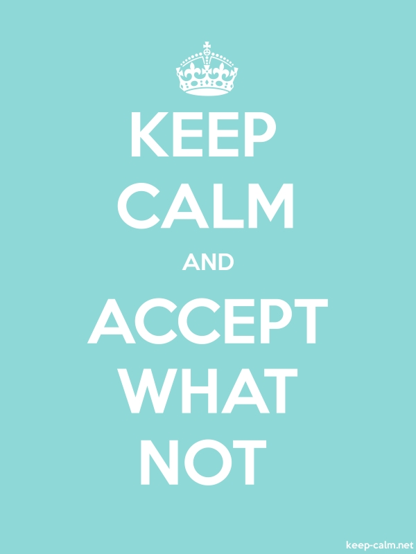 KEEP CALM AND ACCEPT WHAT NOT - white/lightblue - Default (600x800)