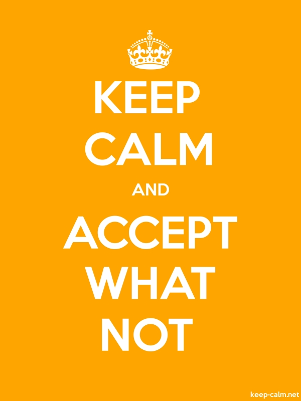KEEP CALM AND ACCEPT WHAT NOT - white/orange - Default (600x800)