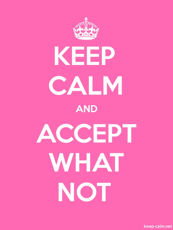 KEEP CALM AND ACCEPT WHAT NOT - white/pink - Default (600x800)