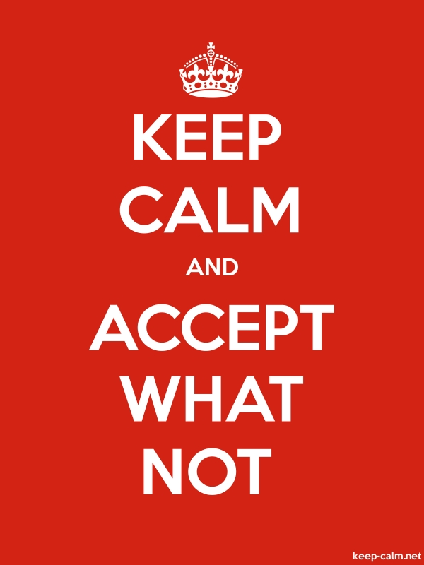 KEEP CALM AND ACCEPT WHAT NOT - white/red - Default (600x800)