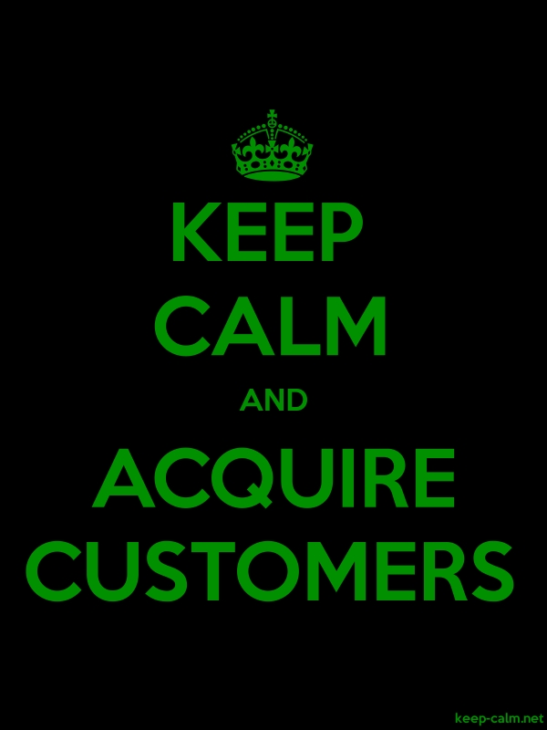 KEEP CALM AND ACQUIRE CUSTOMERS - green/black - Default (600x800)