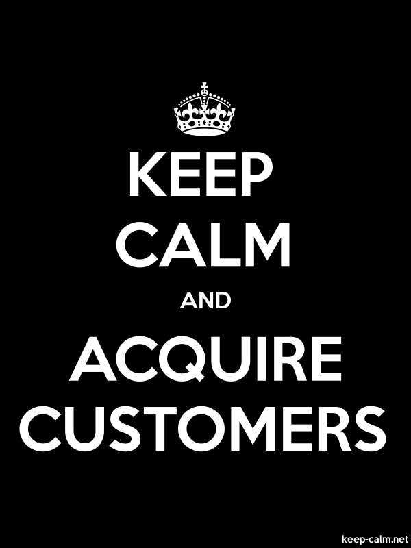 KEEP CALM AND ACQUIRE CUSTOMERS - white/black - Default (600x800)