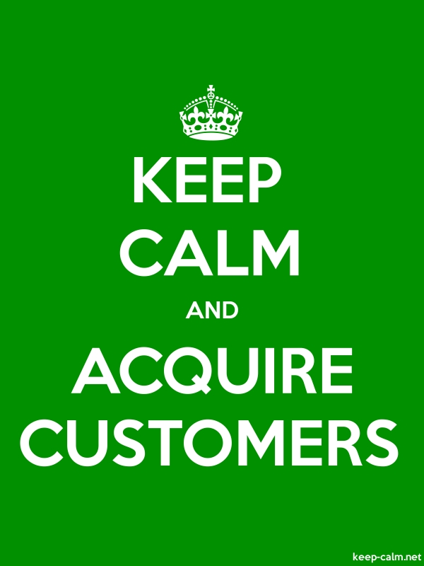KEEP CALM AND ACQUIRE CUSTOMERS - white/green - Default (600x800)