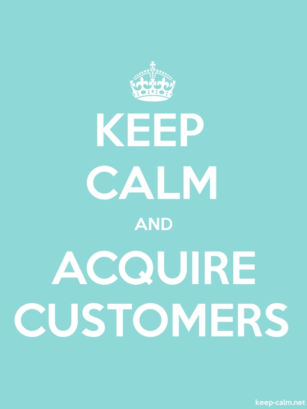 KEEP CALM AND ACQUIRE CUSTOMERS - white/lightblue - Default (600x800)