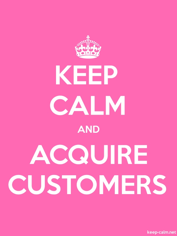 KEEP CALM AND ACQUIRE CUSTOMERS - white/pink - Default (600x800)