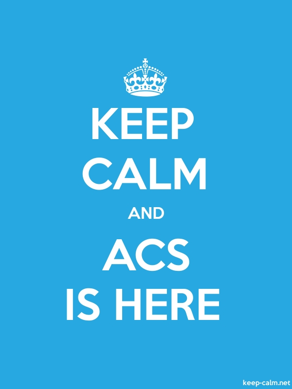KEEP CALM AND ACS IS HERE - white/blue - Default (600x800)