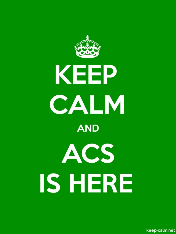 KEEP CALM AND ACS IS HERE - white/green - Default (600x800)