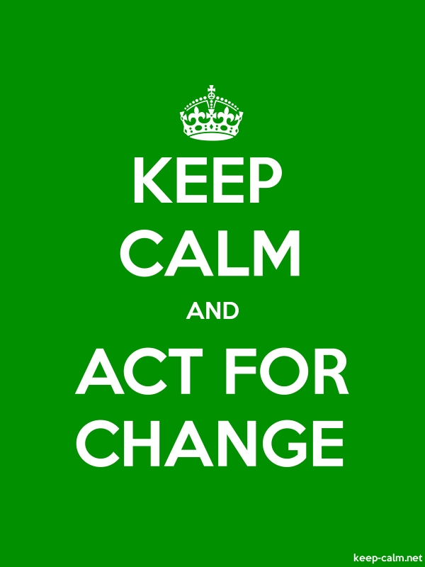 KEEP CALM AND ACT FOR CHANGE - white/green - Default (600x800)