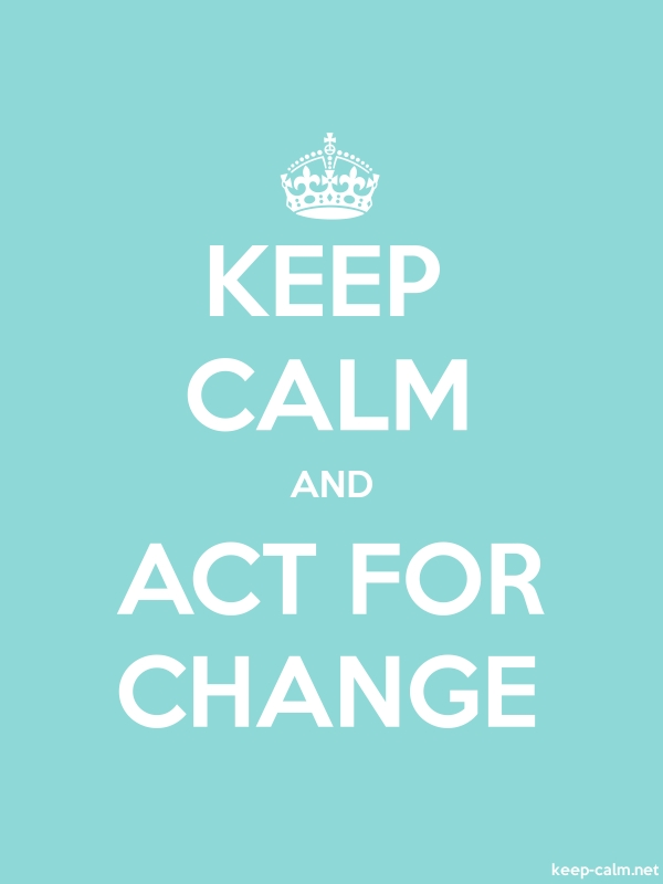 KEEP CALM AND ACT FOR CHANGE - white/lightblue - Default (600x800)