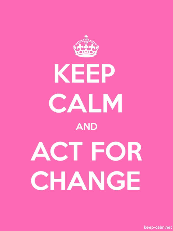 KEEP CALM AND ACT FOR CHANGE - white/pink - Default (600x800)