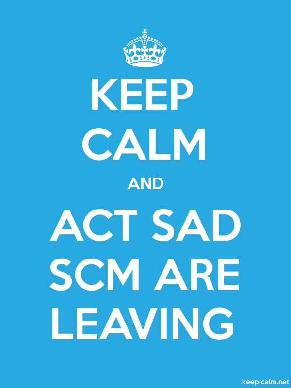 KEEP CALM AND ACT SAD SCM ARE LEAVING - white/blue - Default (600x800)