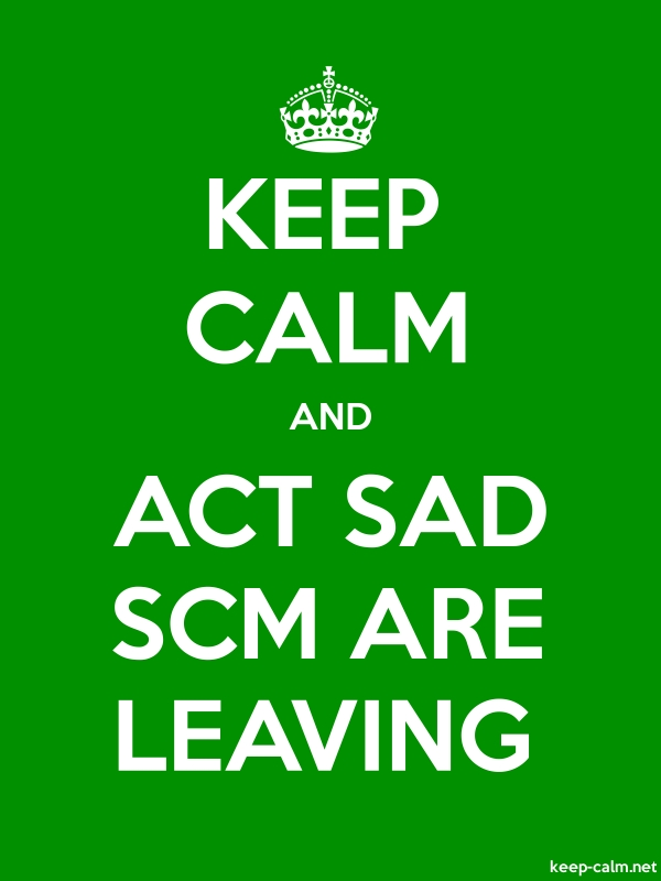 KEEP CALM AND ACT SAD SCM ARE LEAVING - white/green - Default (600x800)