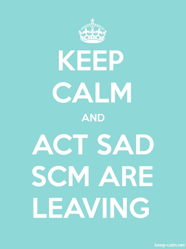 KEEP CALM AND ACT SAD SCM ARE LEAVING - white/lightblue - Default (600x800)